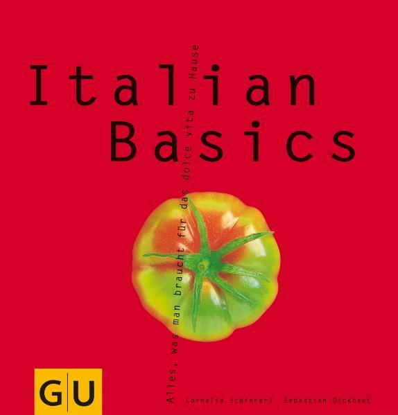 Italian Basics: Alles, was man braucht für das dolce vita zu Hause - Cornelia Schinharl