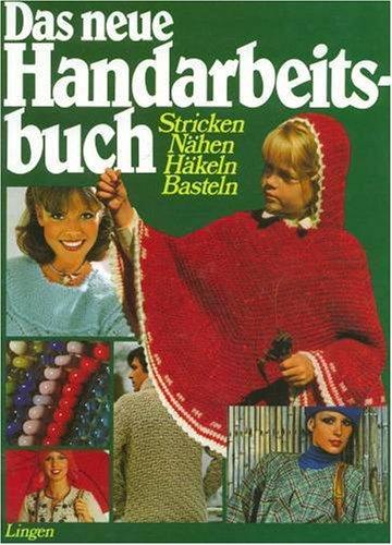 Das neue Handarbeitsbuch: Stricken, Nähen, Häkeln, Basteln - Jutta Lammer