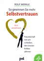 So gewinnen Sie mehr Selbstvertrauen: Sich annehmen, Freundschaft mit sich schließen, den inneren Kritiker besiegen - Rolf Merkle [Taschenbuch, 31. Auflage 2016]