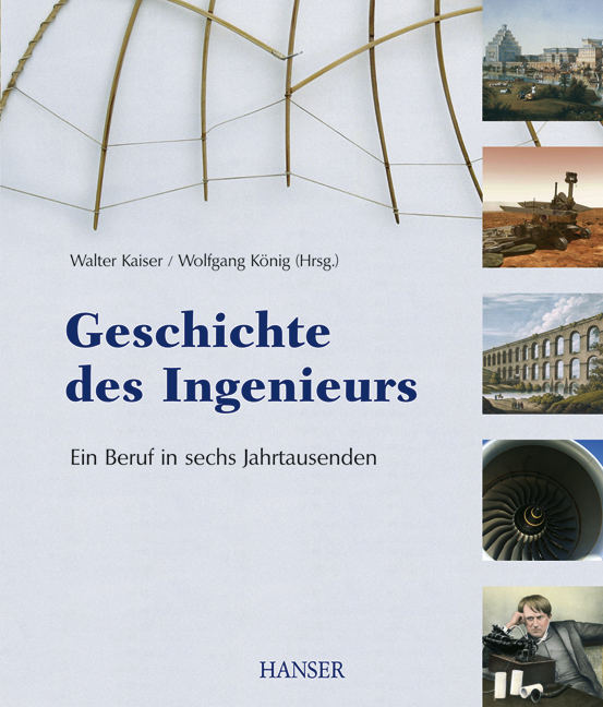 Geschichte des Ingenieurs. Ein Beruf in sechs J...