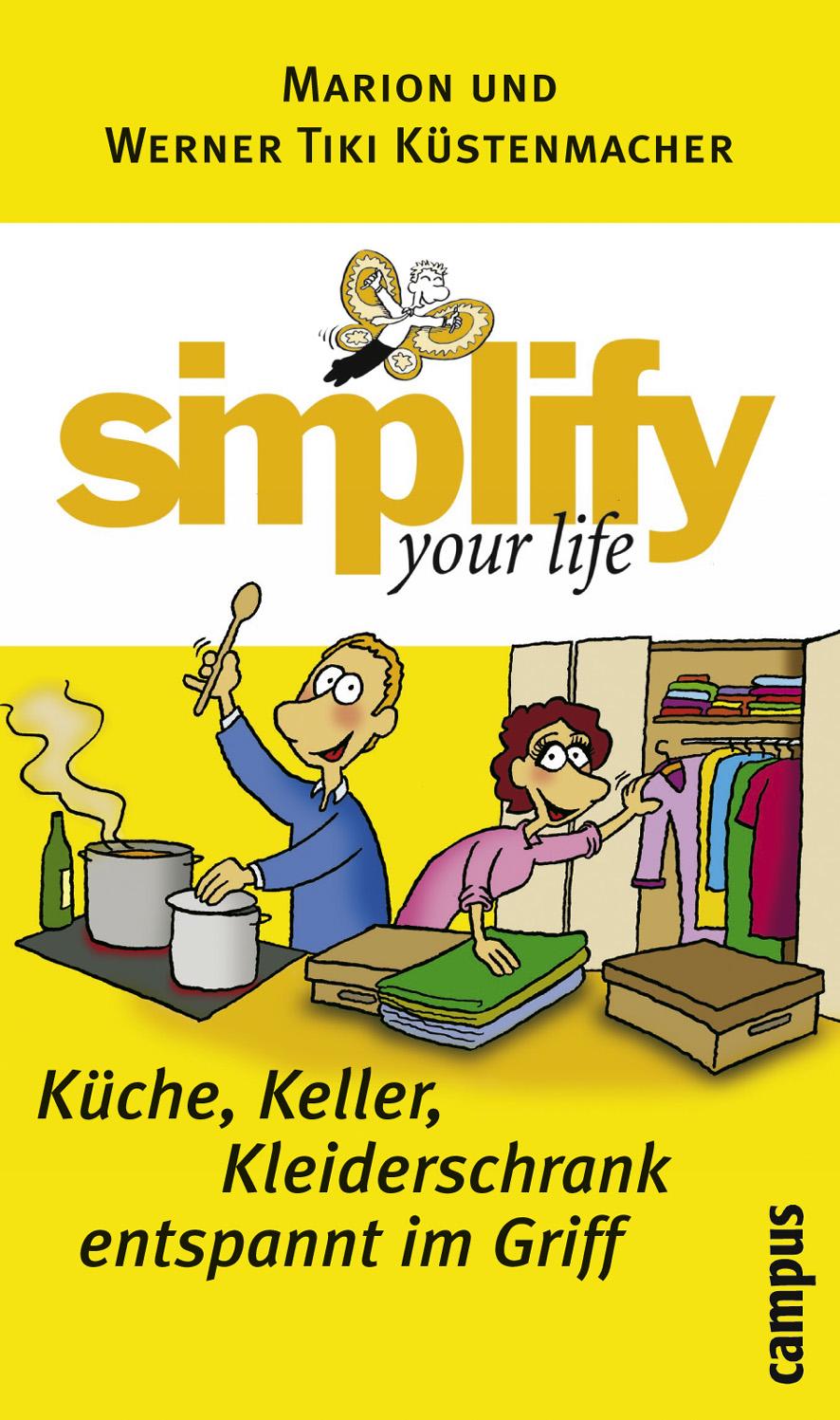 simplify your life - Küche, Keller, Kleiderschrank entspannt im Griff - Marion Küstenmacher