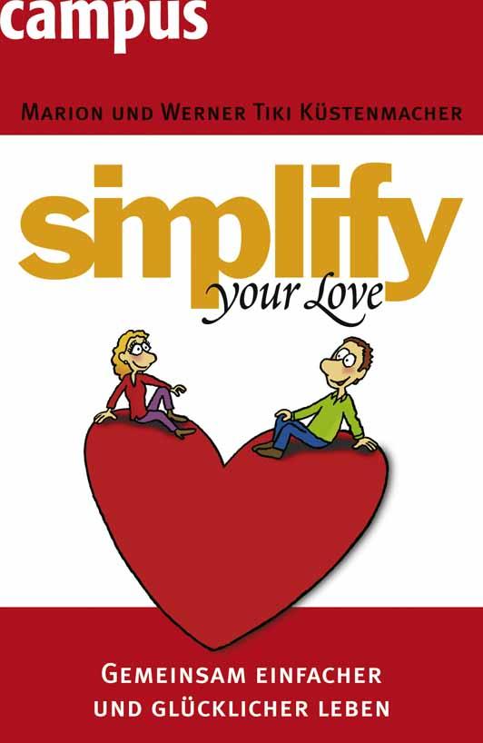 simplify your love: Gemeinsam einfacher und glücklicher leben - Werner Tiki Küstenmacher