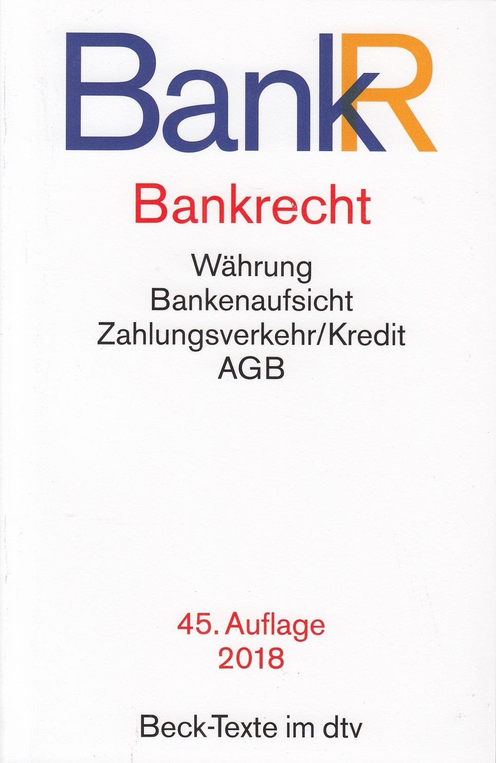 BankR - Bankrecht: Währung, Bankenaufsicht, Zahlungsverkehr/Kredit, AGB [Taschenbuch, 45. Auflage 2018]