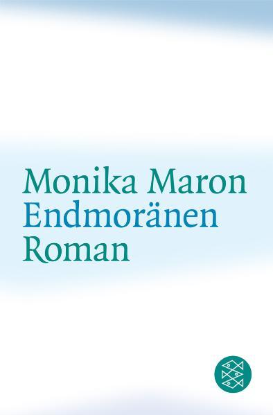 Endmoränen - Monika Maron