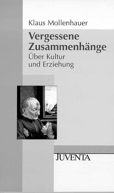 Vergessene Zusammenhänge: Über Kultur und Erziehung - Klaus Mollenhauer