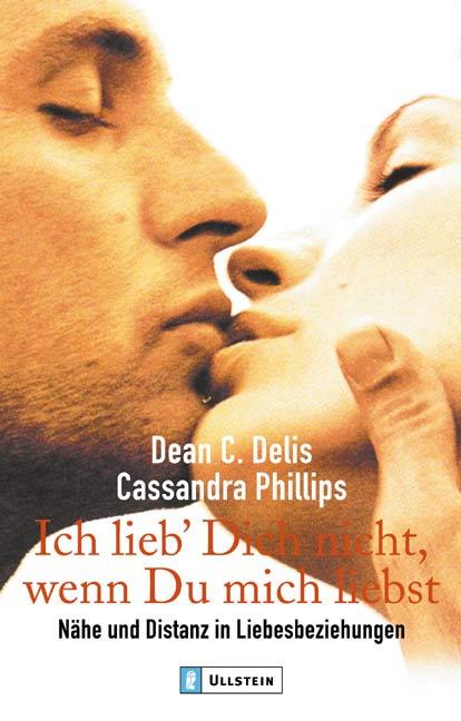 Ich lieb´ dich nicht, wenn Du mich liebst: Nähe und Distanz in Liebesbeziehungen - Dean C. Delis
