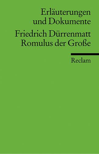 Romulus der Große. Erläuterungen und Dokumente - Friedrich Dürrenmatt