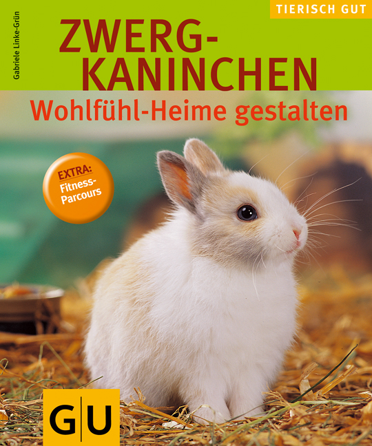 Zwergkaninchen: Wohlfühlheime gestalten. Tierisch gut - Gabriele Linke-Grün