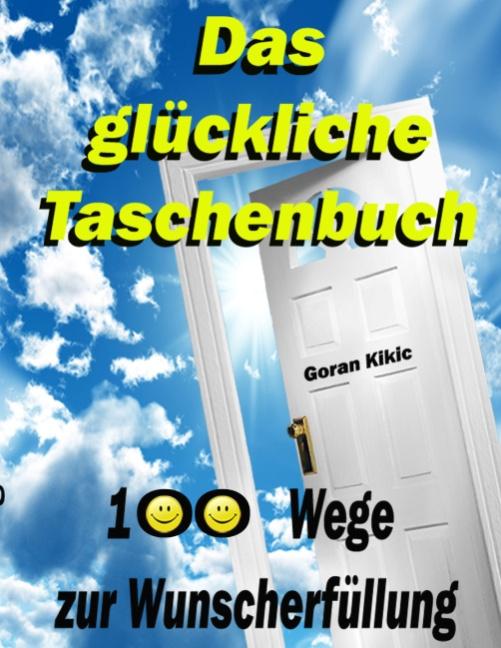 Das glückliche Taschenbuch - 100 Wege zur Wunscherfüllung - Goran Kikic