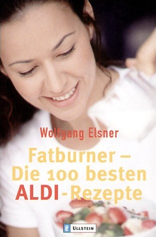 Fatburner. Die 100 besten ALDI-Rezepte - Wolfgang Elsner