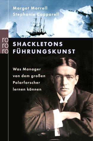 Shackletons Führungskunst: Was Manager von dem großen Polarforscher lernen können - Stephanie Capparell