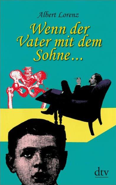 Wenn der Vater mit dem Sohne ...: Erinnerungen an Adolf Lorenz - Albert Lorenz