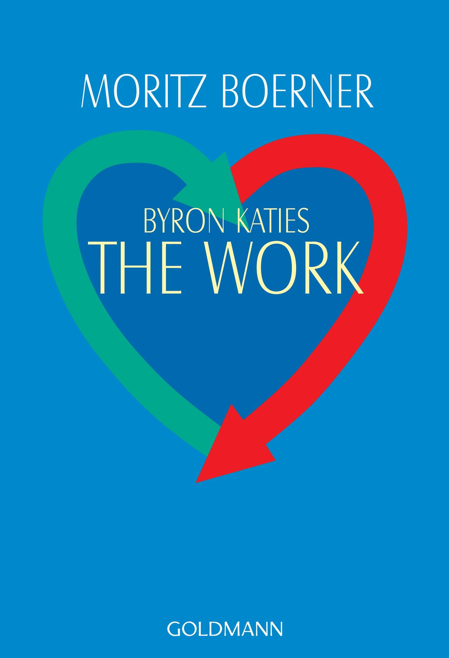 Byron Katies The Work: Der einfache Weg zum befreiten Leben - Moritz Boerner