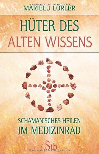 Hüter des alten Wissens: Schamanisches Heilen i...