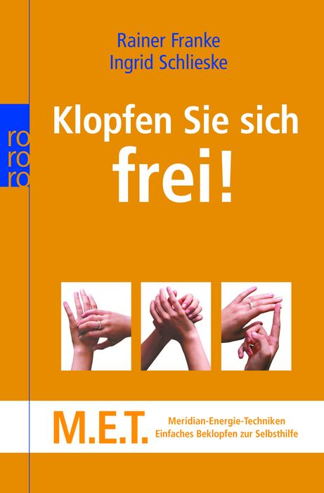 Klopfen Sie sich frei!: M.E.T. - Meridian-Energie-Techniken. Einfaches Beklopfen zur Selbsthilfe - Rainer Franke