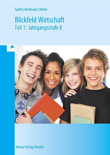 Blickfeld Wirtschaft, Ausgabe Bayern, Tl.1, Jahrgangsstufe 8, EURO: Betriebswirtschaftslehre für Wirtschaftsschulen in Bayern: BD 1 - Hermann Speth