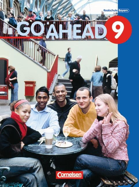 Go Ahead. Ausgabe für sechsstufige Realschulen in Bayern: Go Ahead 9. Schülerbuch. Neue Ausgabe. Bayern: Englischlehrwer