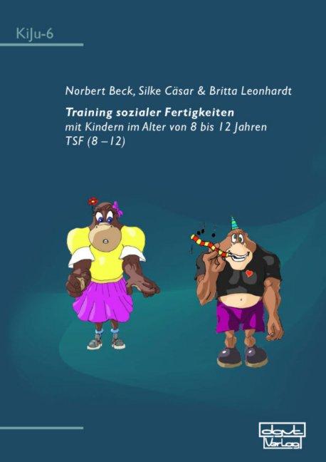 Training sozialer Fertigkeiten mit Kindern im Alter von 8 bis 12 Jahren mit Elternhandbuch - Norbert Beck [Taschenbuch,