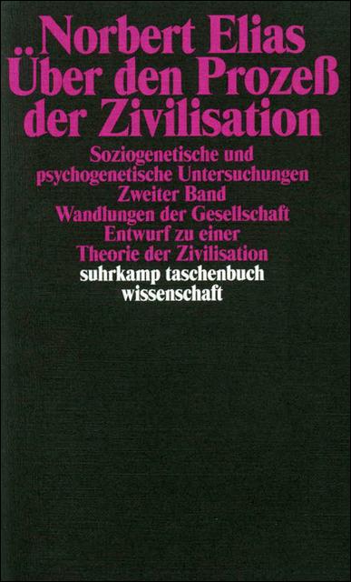 Über den Prozess der Zivilisation. Soziogenetische und psychogenetische Untersuchungen: Über den Prozeß der Zivilisation