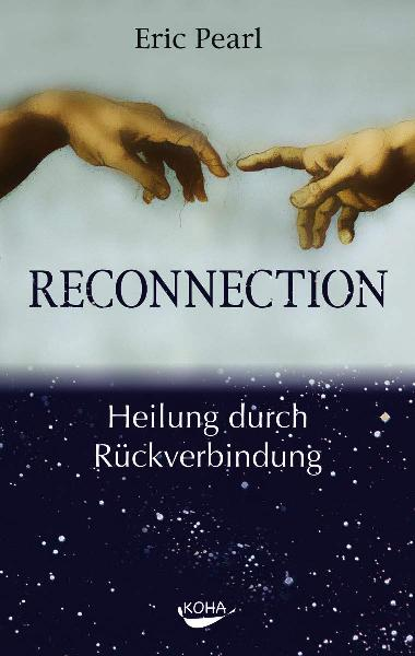Reconnection: Heile andere, heile dich selbst: Heilung durch Rückverbindung - Eric Pearl