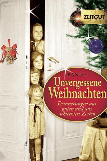 Unvergessene Weihnachten 3: 36 Zeitzeugen-Erinnerungen 1914 - 1994