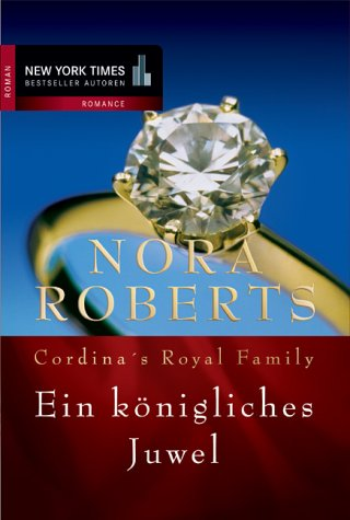 Cordina´s Royal Family. Ein königliches Juwel. - Nora Roberts