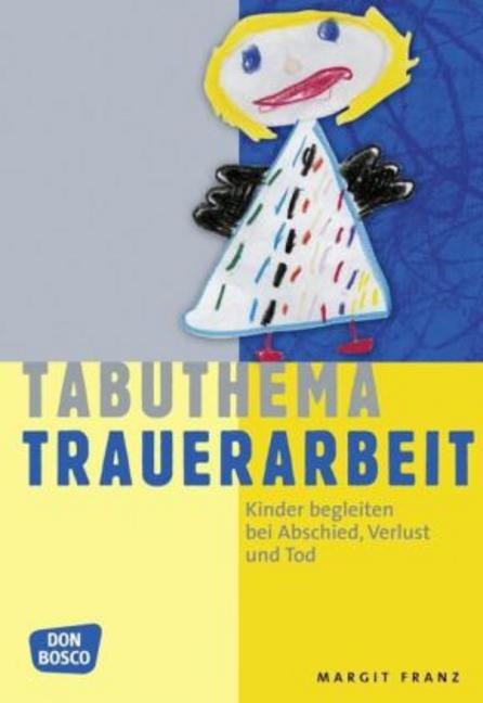 Tabuthema Trauerarbeit: Kinder begleiten bei Abschied, Verlust und Tod - Margit Franz