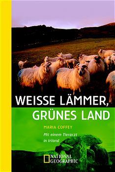 Weiße Lämmer, grünes Land - Maria Coffey