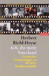 Ach, du mein Vaterland. Gemischte Erinnerungen an 50 Jahre Bundesrepublik. - Herbert Riehl-e