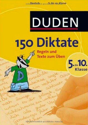 Duden. 150 Diktate 5. bis 10. Klasse: Regeln und Texte zum Üben