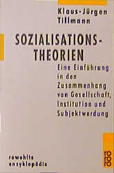Sozialisationstheorien: Eine Einführung in den Zusammenhang von Gesellschaft, Institution und Subjektwerdung - Klaus-Jürgen Tillmann