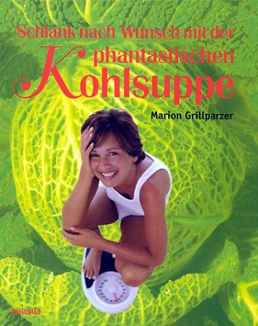 Schlank nach Wunsch mit der phantastischen Kohlsuppe - Marion Grillparzer [Weltbild]