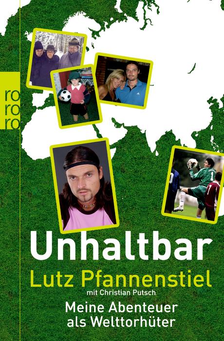 Unhaltbar: Meine Abenteuer als Welttorhüter - Lutz Pfannenstiel