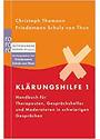 Klärungshilfe 1 - Handbuch für Therapeuten, Gesprächshelfer und Moderatoren in schwierigen Gesprächen - Christoph Thomann