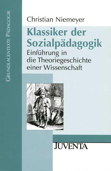 Klassiker der Sozialpädagogik: Einführung in die Theoriegeschichte einer Wissenschaft - Christian Niemeyer