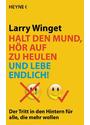 Halt den Mund, hör auf zu heulen und lebe endlich!: Der Tritt in den Hintern für alle, die mehr wollen - Larry Winget