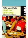 Lust an der Leistung: Die Naturgesetze der Führung - Felix von Cube