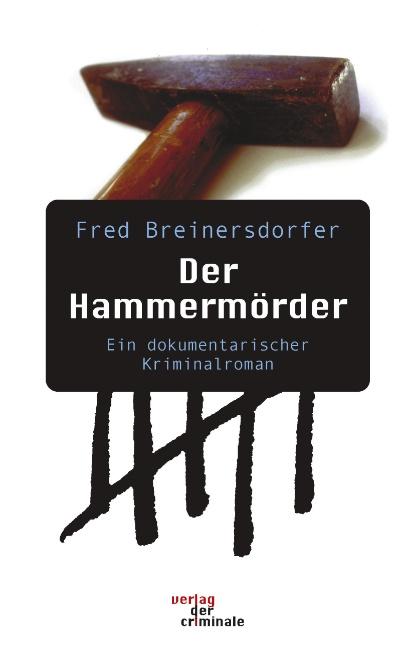 Der Hammermörder - Ein dokumentarischer Kriminalroman - Fred Breinersdorfer