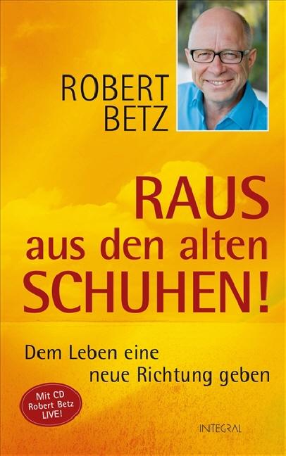 Raus aus den alten Schuhen! + CD: Dem Leben eine neue Richtung geben - Robert Betz