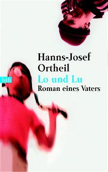 Lo und Lu - Roman eines Vaters - Hanns-Josef Ortheil