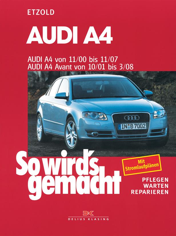 So wird´s gemacht - Band 127: Pflegen, warten, reparieren - Audi A4 von 11/00 bis 11/07 / Audi A4 Avant von 10/01 bis 3/