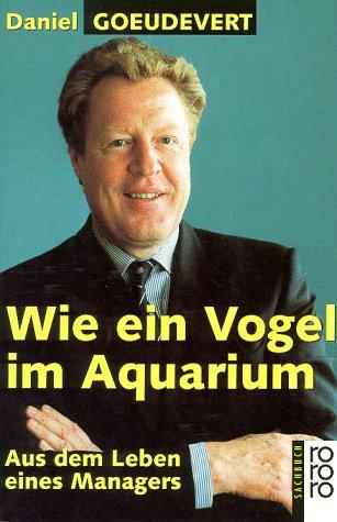 Wie ein Vogel im Aquarium. Aus dem Leben eines ...