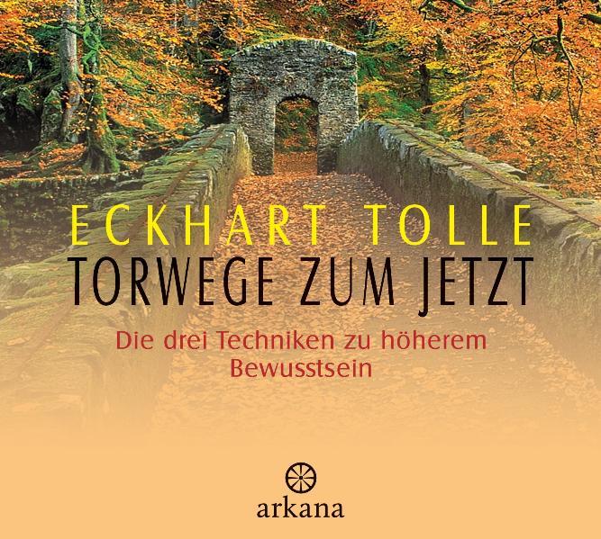 Torwege zum Jetzt: Die drei Techniken zu höherem Bewusstsein - Eckhart Tolle [Audio CD]