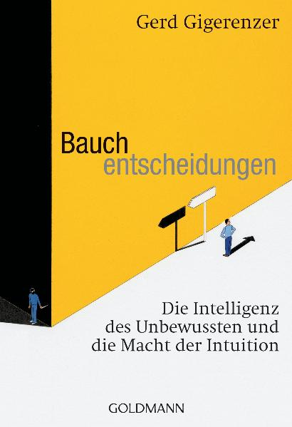 Bauchentscheidungen: Die Intelligenz des Unbewussten und die Macht der Intuition - Gerd Gigerenzer