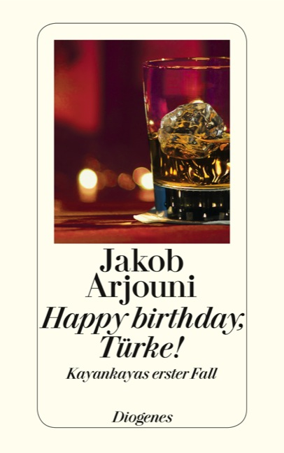 Happy Birthday, Türke! Ein Kayankaya-Roman - Jakob Arjouni