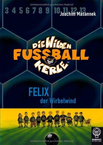 Die Wilden Fußballkerle: Die Wilden Fussballkerle 02. Felix, der Wirbelwind - Joachim Masannek