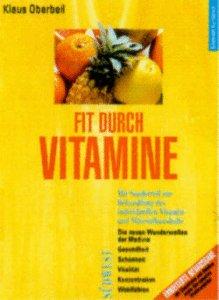 Fit durch Vitamine. Die neuen Wunderwaffen - Klaus Oberbeil