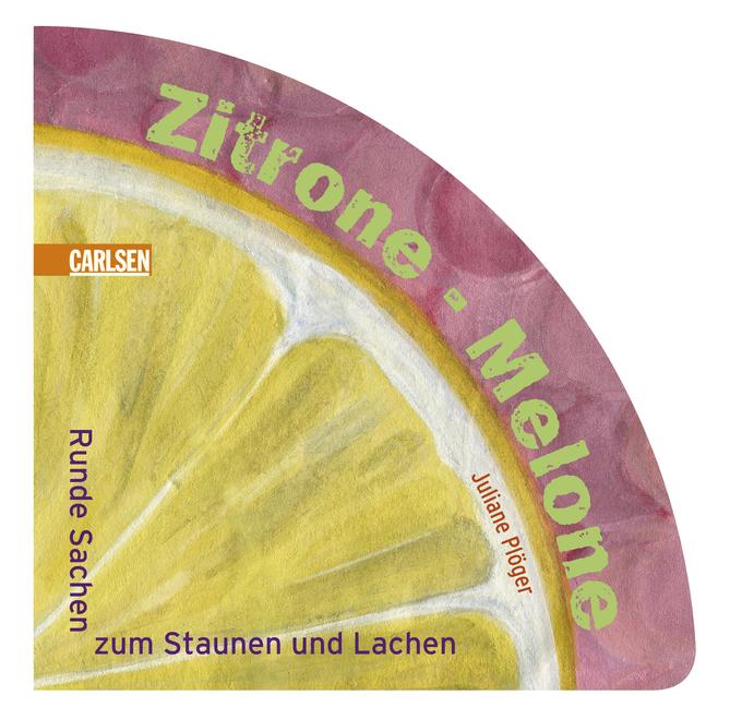 Zitrone - Melone. Runde Sachen zum Staunen und ...
