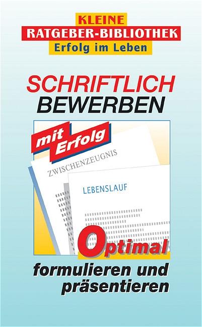 Schriftlich bewerben mit Erfolg: Optimal formul...