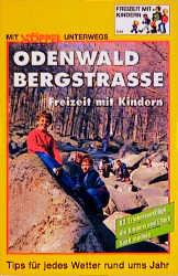 Odenwald - Bergstrasse. Freizeit mit Kindern. 83 Erlebnisausflüge die Kindern und Eltern Spass machen. Tips für jedes Wetter rund ums Jahr